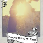 "Are you Dating Mr. Right?  2 Questions to ask Yourself before ""I Do"""