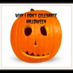 Why I Don't Celebrate Halloween.