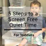 5 Ways to give Your Toddler a Screen Free Quiet Time